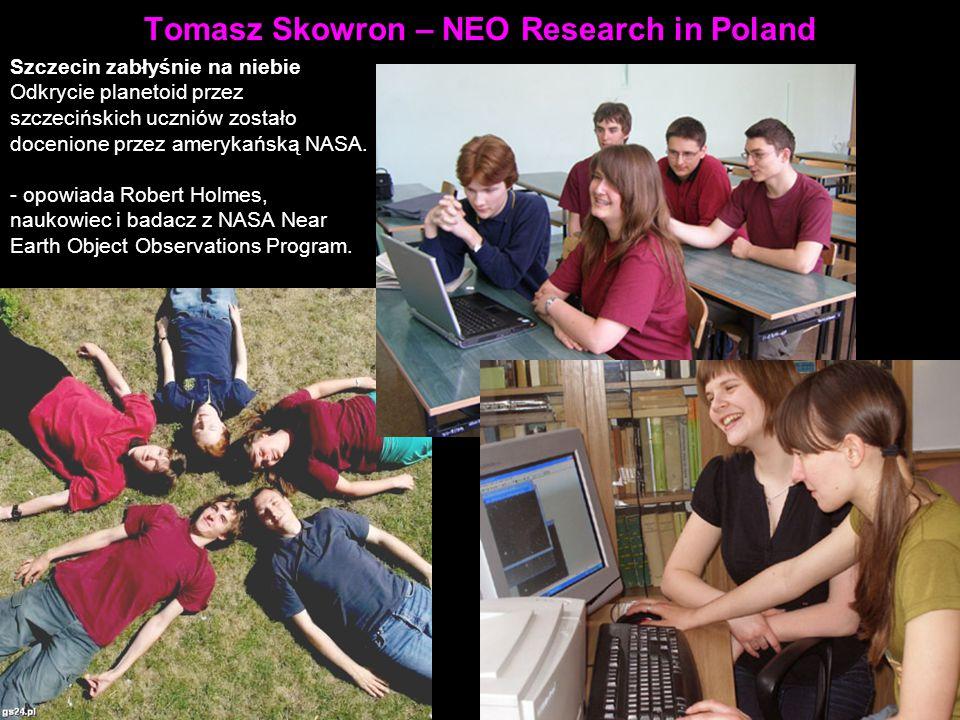 Tomasz Skowron – NEO Research in Poland Szczecin zabłyśnie na niebie Odkrycie planetoid przez szczecińskich uczniów zostało docenione przez amerykańsk