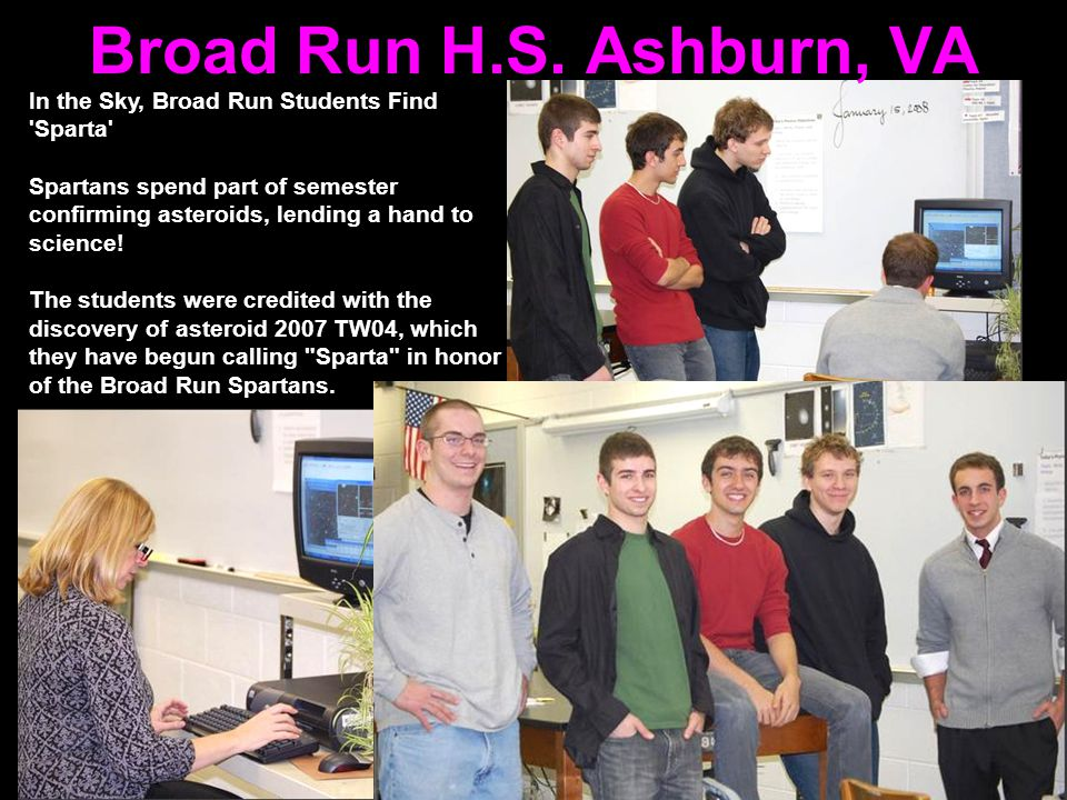 Broad Run H.S. Ashburn, VA In the Sky, Broad Run Students Find 'Sparta' Spartans spend part of semester confirming asteroids, lending a hand to scienc