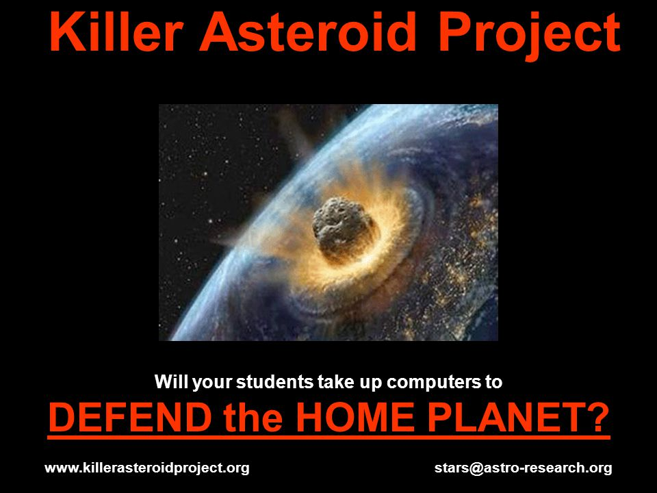 Killer Asteroid Project Will your students take up computers to DEFEND the HOME PLANET.