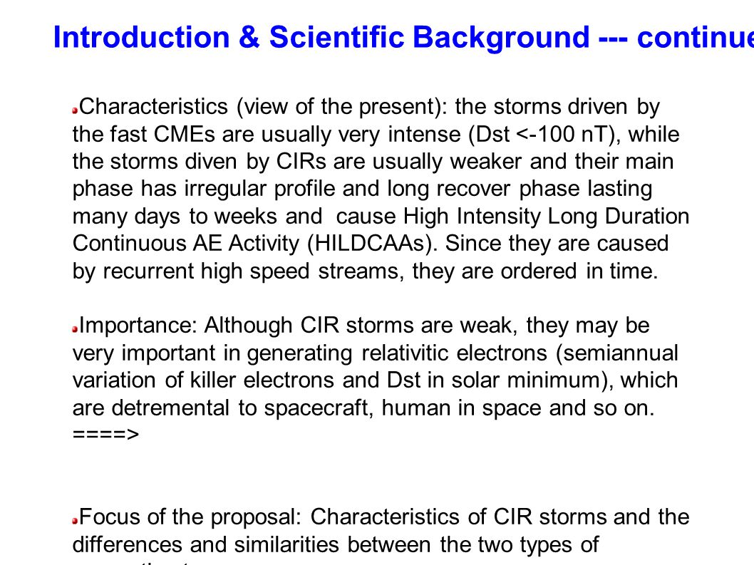 Characteristics (view of the present): the storms driven by the fast CMEs are usually very intense (Dst <-100 nT), while the storms diven by CIRs are