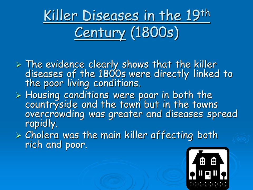 Killer Diseases in the 19 th Century (1800s)  The evidence clearly shows that the killer diseases of the 1800s were directly linked to the poor livin