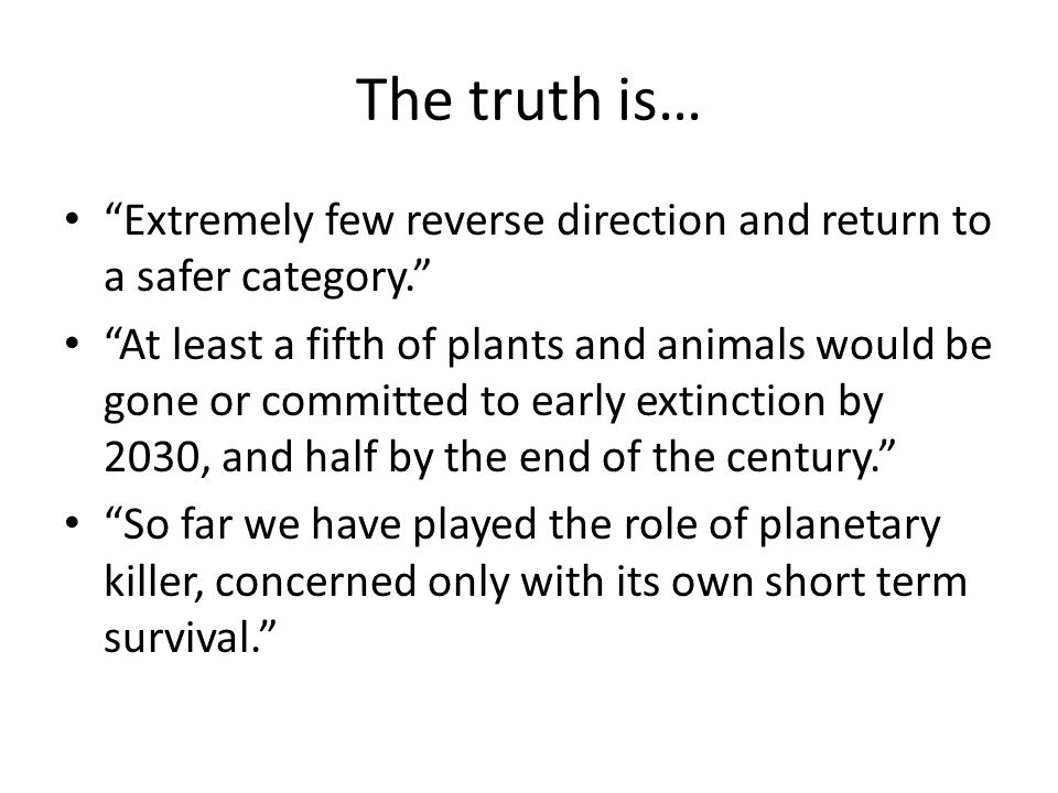 We are a young species that is just beginning to thrive and we are killing species that were here way before we were.