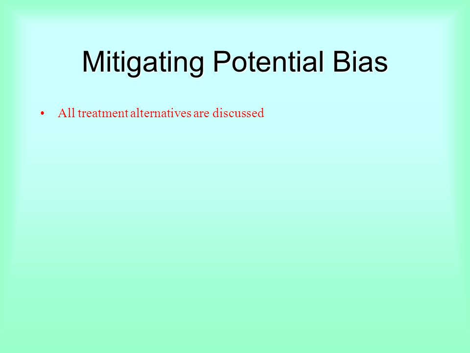 Mitigating Potential Bias All treatment alternatives are discussed