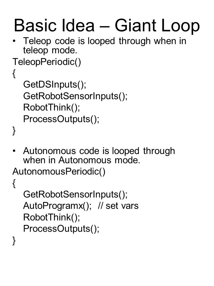 Basic Idea – Giant Loop Teleop code is looped through when in teleop mode.