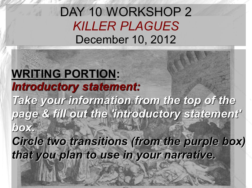 TARGET TIME: DAY 10 WORKSHOP 2 KILLER PLAGUES December 10, 2012 WRITING PORTION: Introductory statement: Take your information from the top of the pag
