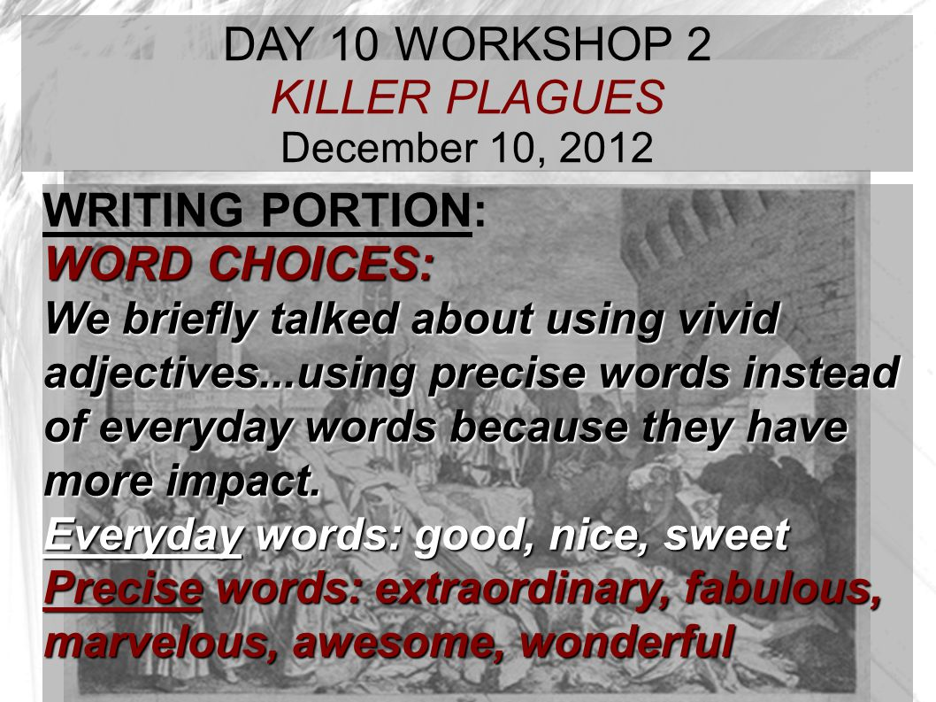 TARGET TIME: DAY 10 WORKSHOP 2 KILLER PLAGUES December 10, 2012 WRITING PORTION: WORD CHOICES: We briefly talked about using vivid adjectives...using