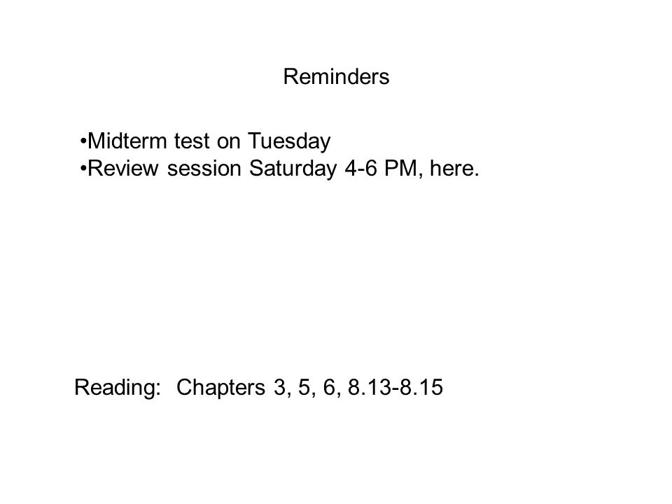 Reminders Midterm test on Tuesday Review session Saturday 4-6 PM, here.