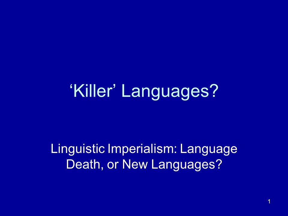 1 'Killer' Languages? Linguistic Imperialism: Language Death, or New Languages?