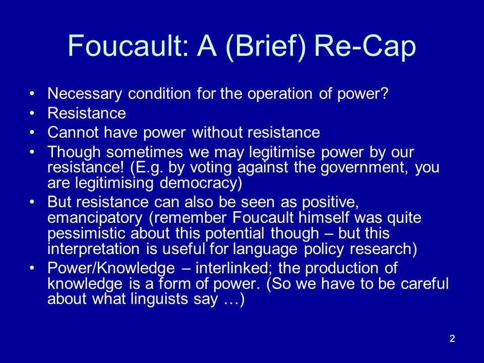 2 Foucault: A (Brief) Re-Cap Necessary condition for the operation of power.