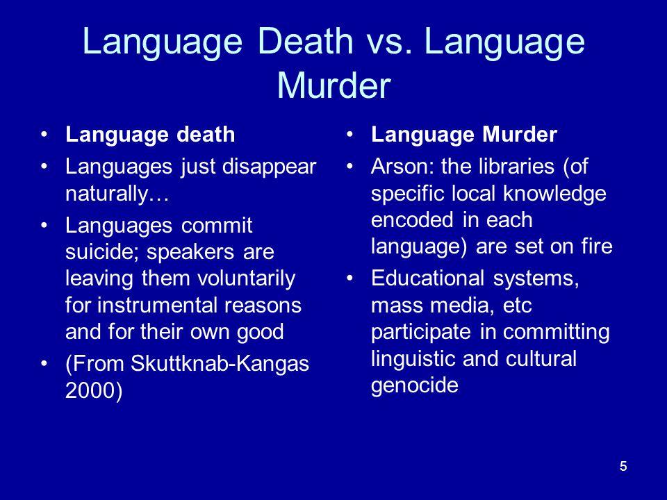 5 Language Death vs. Language Murder Language death Languages just disappear naturally… Languages commit suicide; speakers are leaving them voluntaril