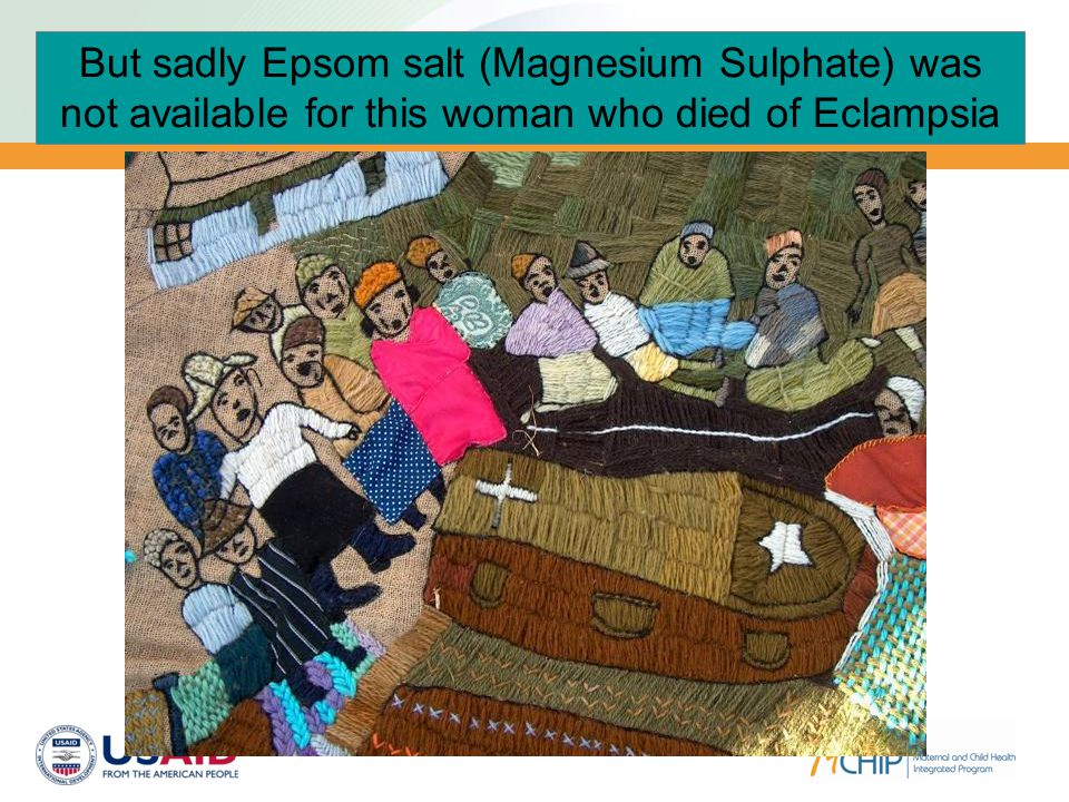 But sadly Epsom salt (Magnesium Sulphate) was not available for this woman who died of Eclampsia