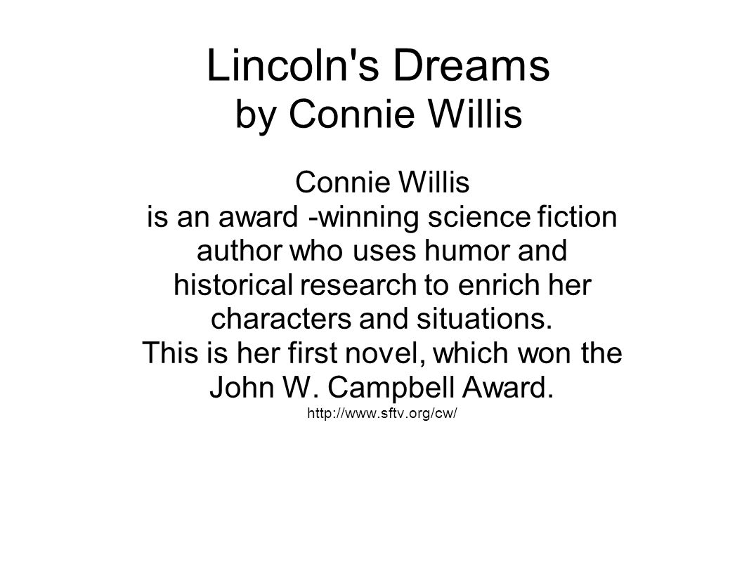 Lincoln s Dreams by Connie Willis Connie Willis is an award -winning science fiction author who uses humor and historical research to enrich her characters and situations.