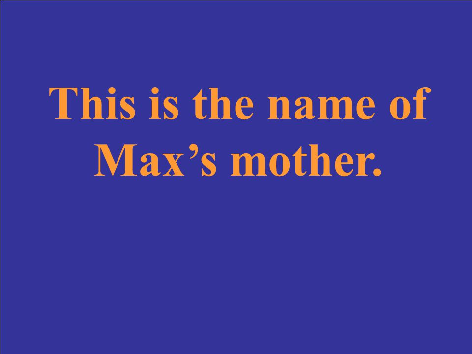 The category is Max. Make your wager!