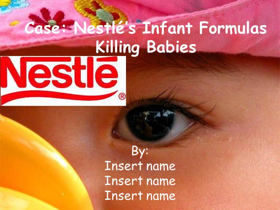 Case: Nestlé's Infant Formulas Killing Babies By: Insert name
