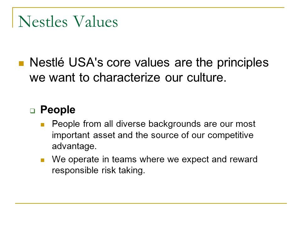 Nestles Values Nestlé USA's core values are the principles we want to characterize our culture.  People People from all diverse backgrounds are our m