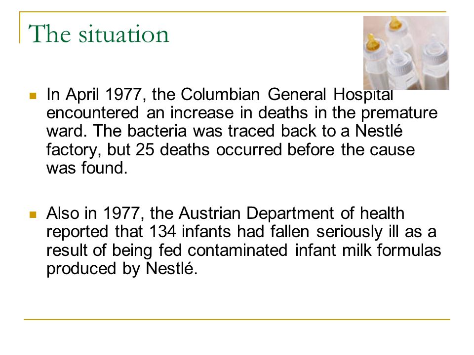 The situation In April 1977, the Columbian General Hospital encountered an increase in deaths in the premature ward. The bacteria was traced back to a