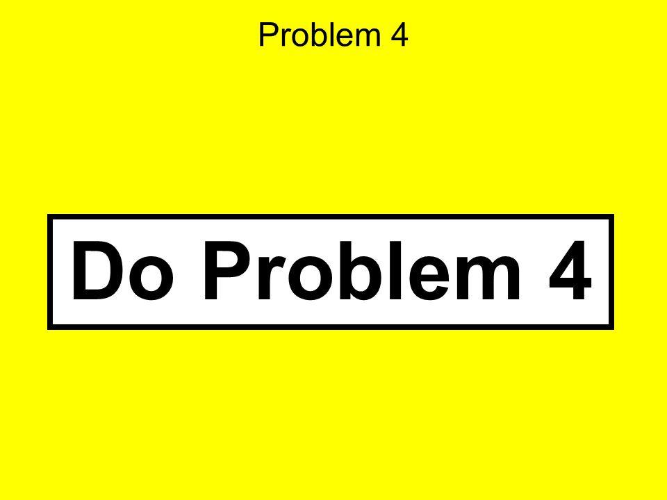 Problem 4 Do Problem 4