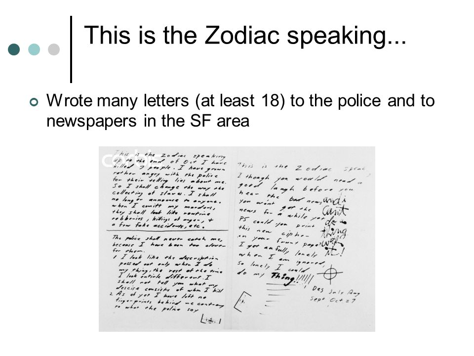 This is the Zodiac speaking... Wrote many letters (at least 18) to the police and to newspapers in the SF area