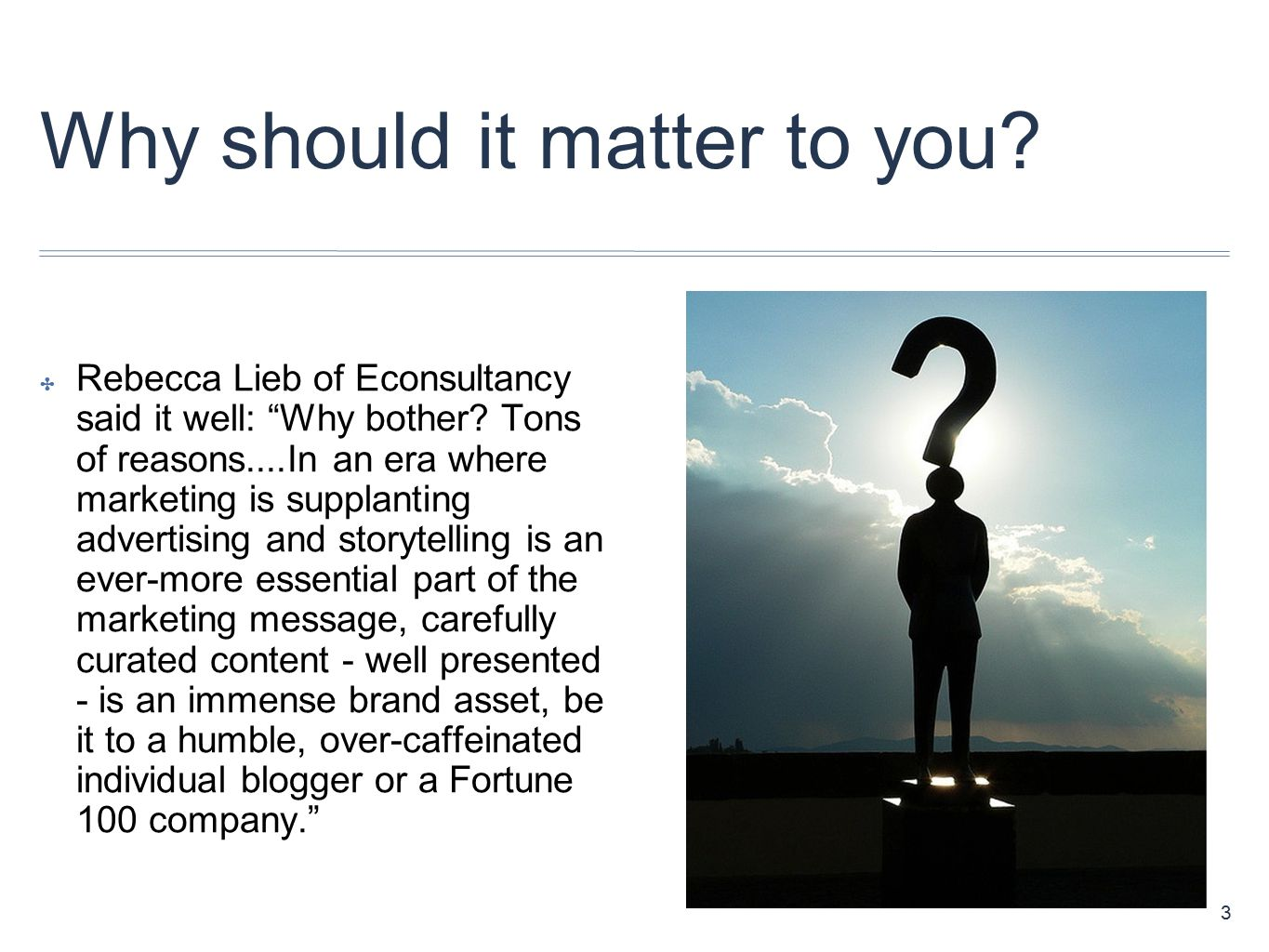 Why should it matter to you. ✤ Rebecca Lieb of Econsultancy said it well: Why bother.