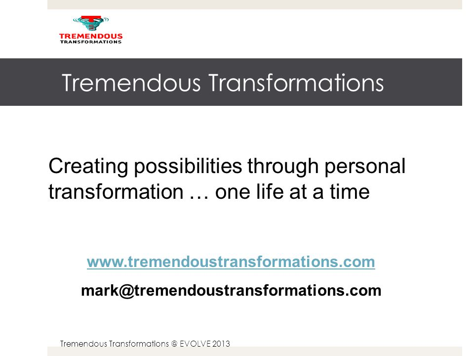 Tremendous Transformations @ EVOLVE 2013 EXERCISE – Any AH-HA Moments.