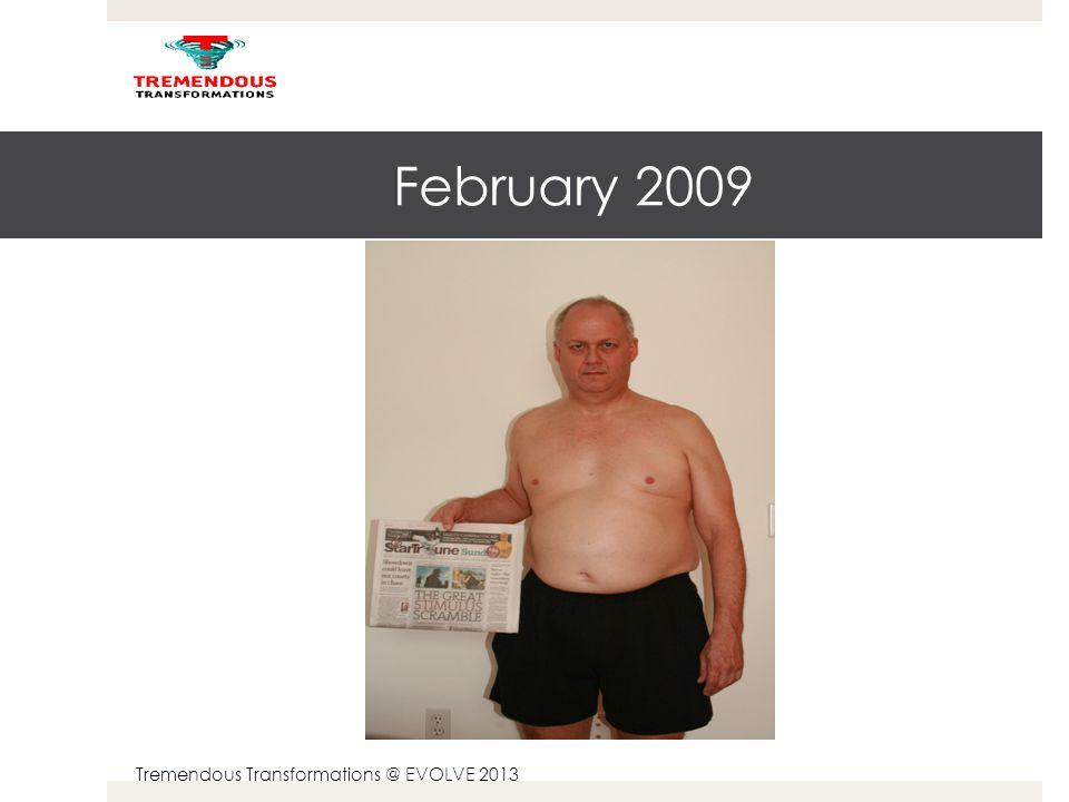Tremendous Transformations @ EVOLVE 2013 February 2009 – January 2011