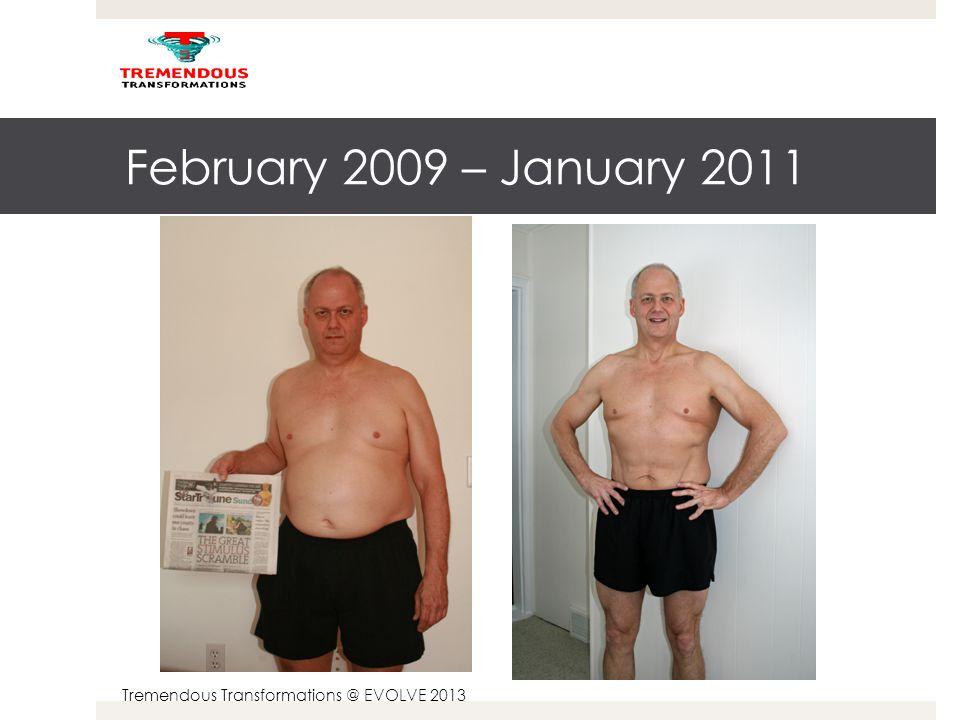 Tremendous Transformations @ EVOLVE 2013 Feb 2009 – Jan 2011 - Apr 2013