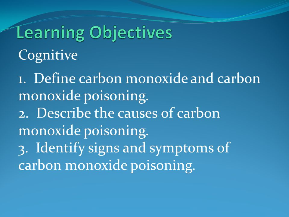 Cognitive 4.Describe the care and treatment for a patient suffering carbon monoxide poisoning.
