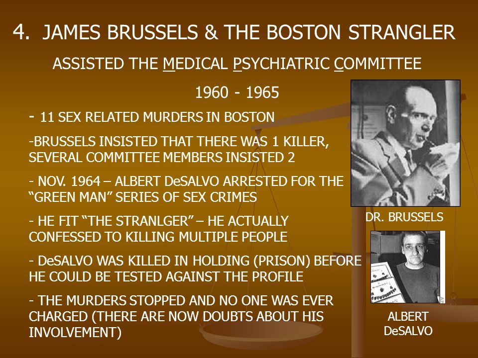 4. JAMES BRUSSELS & THE BOSTON STRANGLER ASSISTED THE MEDICAL PSYCHIATRIC COMMITTEE 1960 - 1965 DR. BRUSSELS - 11 SEX RELATED MURDERS IN BOSTON -BRUSS