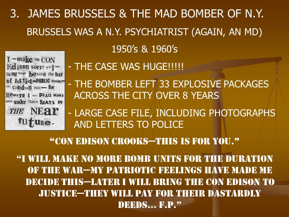 3. JAMES BRUSSELS & THE MAD BOMBER OF N.Y. BRUSSELS WAS A N.Y. PSYCHIATRIST (AGAIN, AN MD) 1950's & 1960's - THE CASE WAS HUGE!!!!! - THE BOMBER LEFT