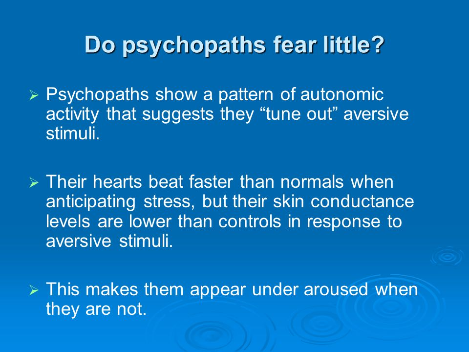 Are psychopaths less prone to anxiety than normal people.