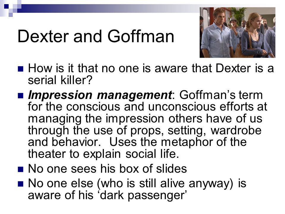 Dexter and Goffman How is it that no one is aware that Dexter is a serial killer.