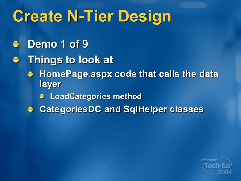 Create N-Tier Design Demo 1 of 9 Things to look at HomePage.aspx code that calls the data layer LoadCategories method CategoriesDC and SqlHelper classes