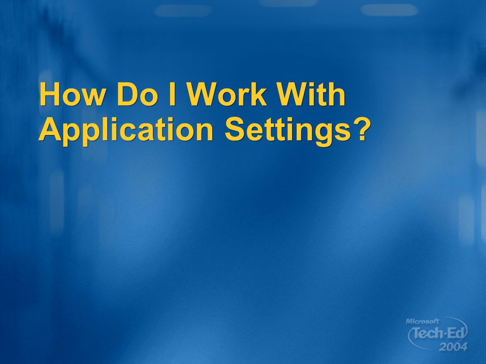 How Do I Work With Application Settings