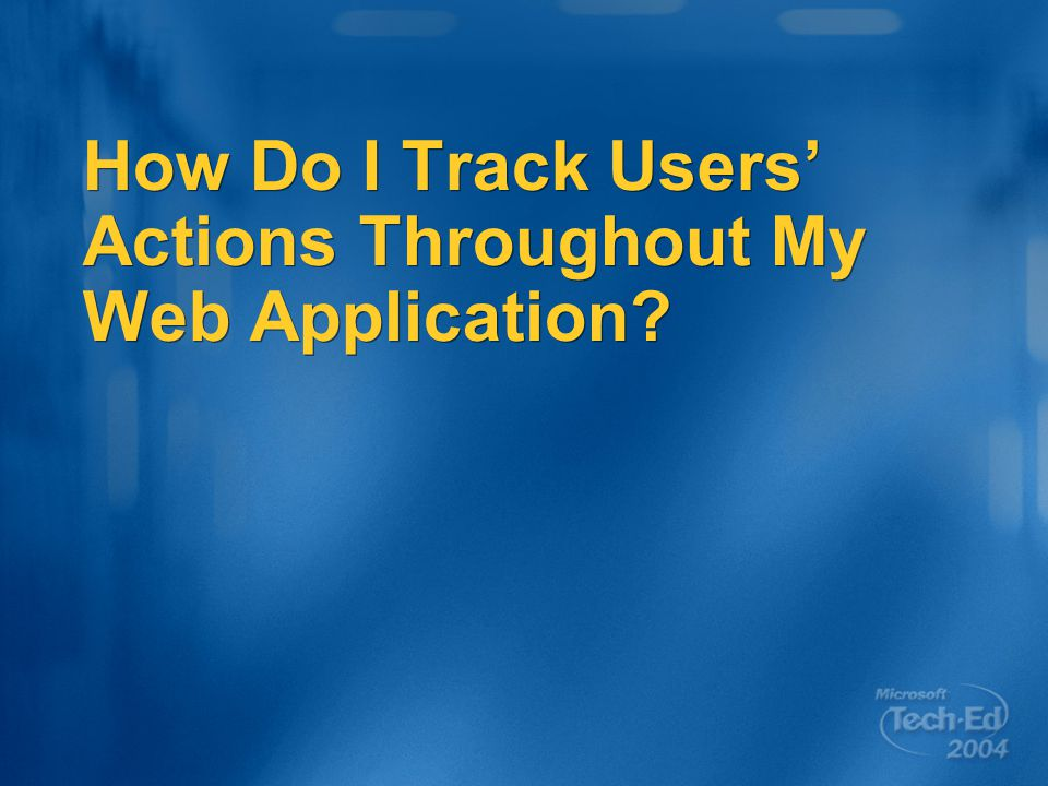 How Do I Track Users' Actions Throughout My Web Application