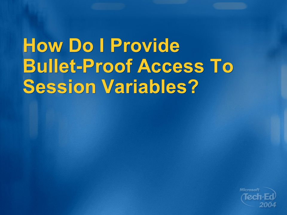How Do I Provide Bullet-Proof Access To Session Variables