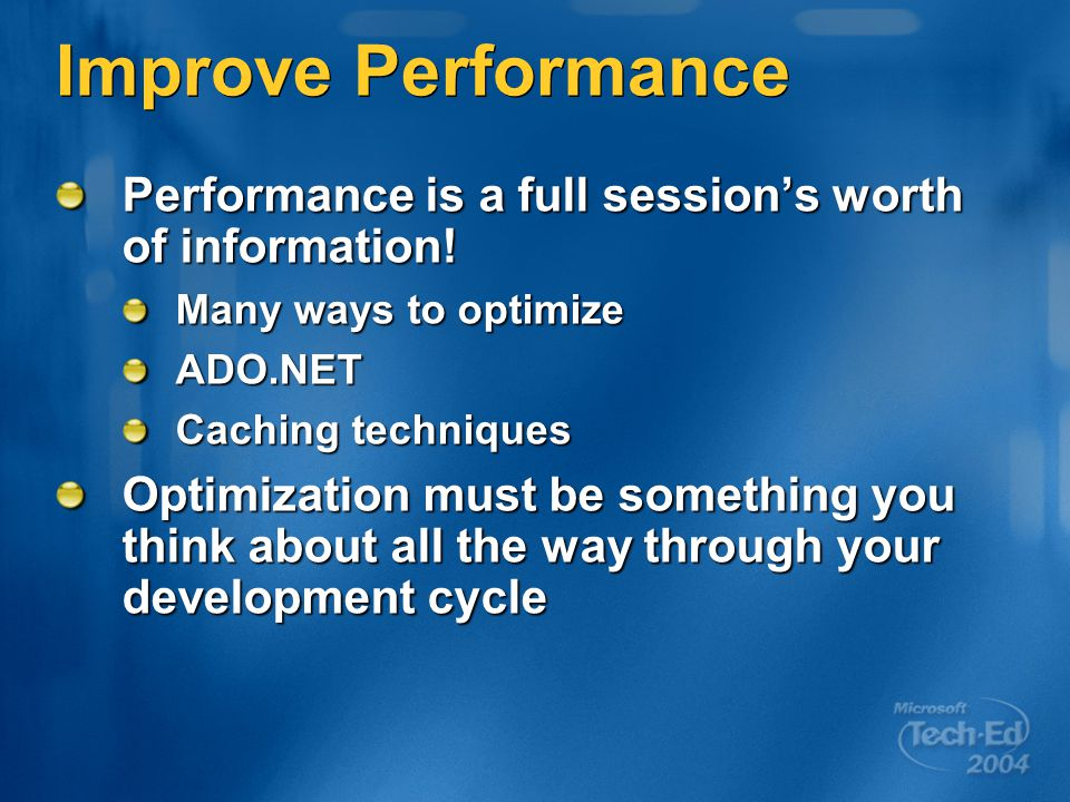 Improve Performance Performance is a full session's worth of information.