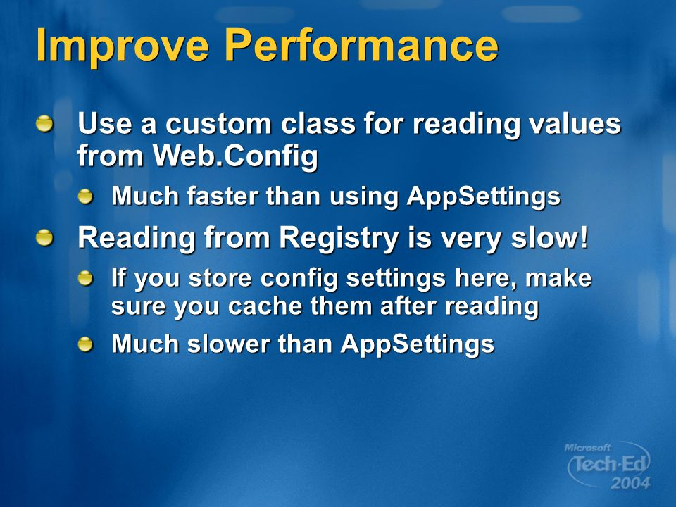 Improve Performance Use a custom class for reading values from Web.Config Much faster than using AppSettings Reading from Registry is very slow.