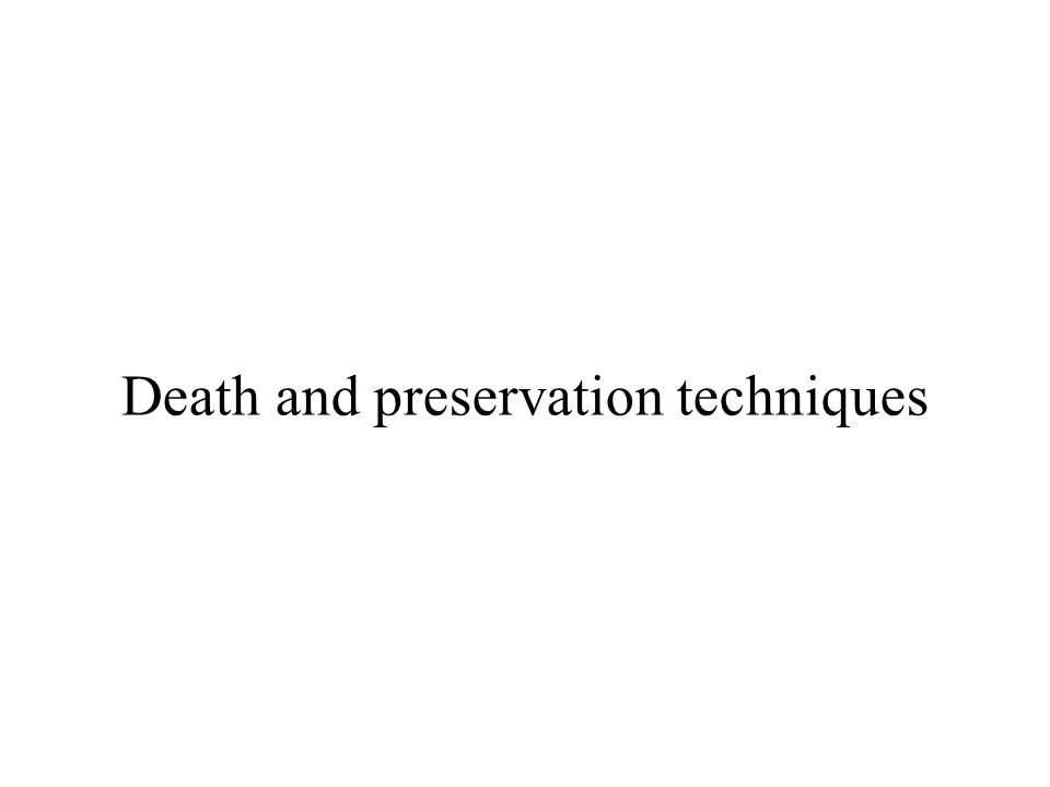 Death and preservation techniques