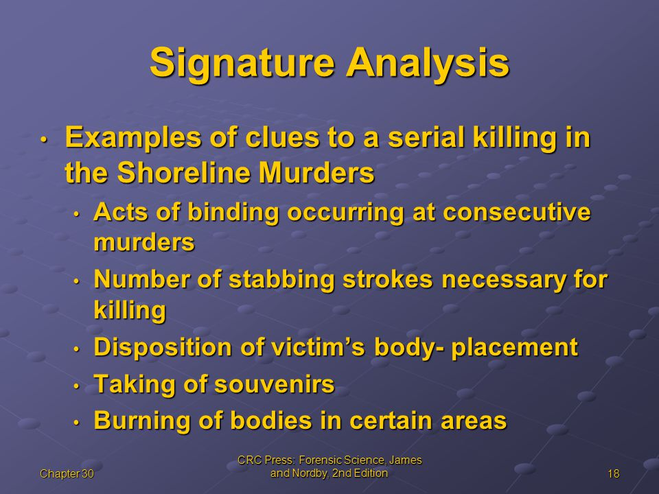 18Chapter 30 CRC Press: Forensic Science, James and Nordby, 2nd Edition Signature Analysis Examples of clues to a serial killing in the Shoreline Murd