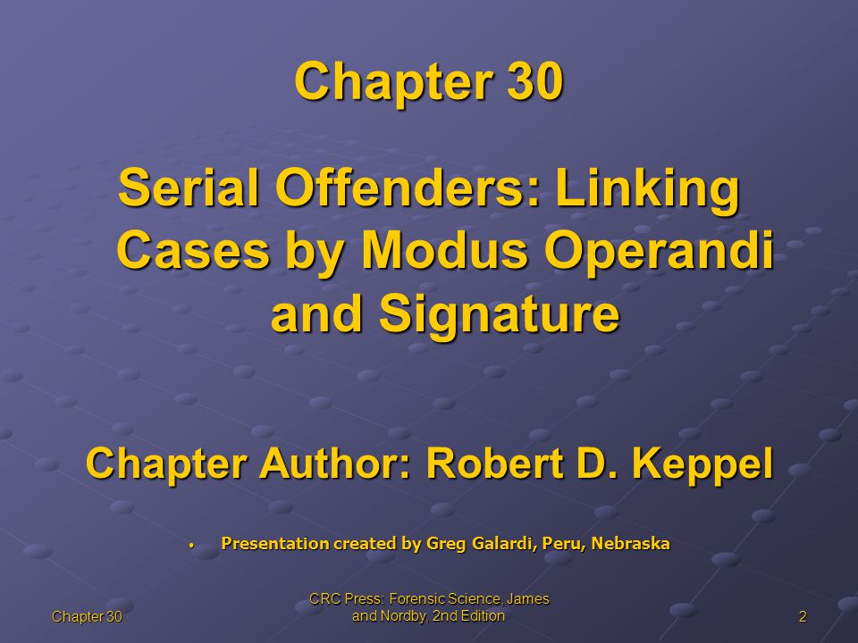 2Chapter 30 CRC Press: Forensic Science, James and Nordby, 2nd Edition Chapter 30 Serial Offenders: Linking Cases by Modus Operandi and Signature Chapter Author: Robert D.