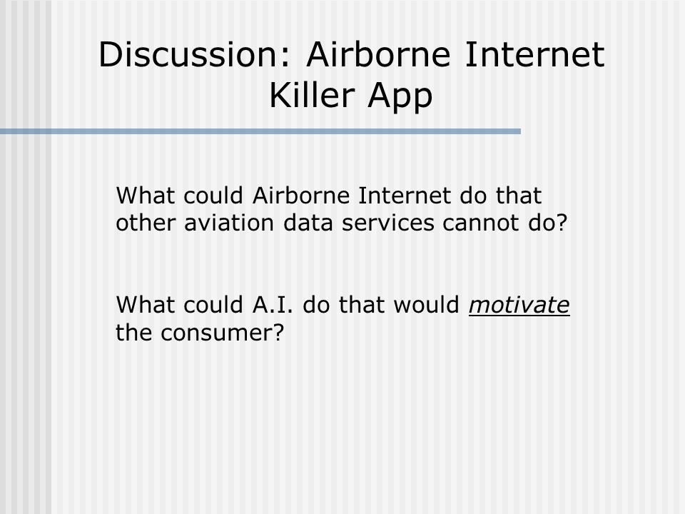 Discussion: Airborne Internet Killer App What could Airborne Internet do that other aviation data services cannot do? What could A.I. do that would mo