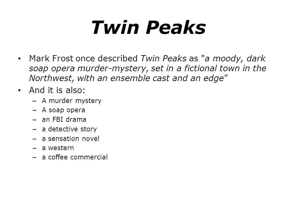 Twin Peaks Mark Frost once described Twin Peaks as