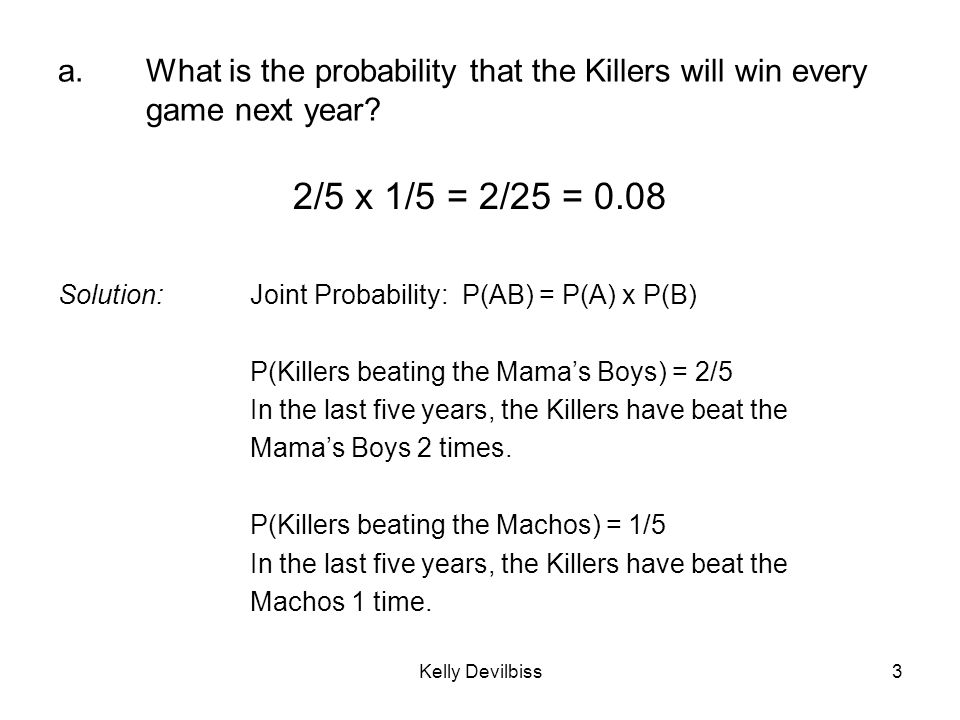 Kelly Devilbiss4 b.What is the probability that the Machos will win at least one game next year.