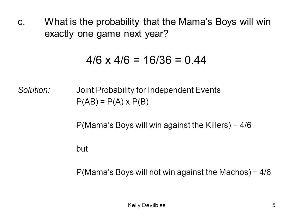 Kelly Devilbiss6 d.What is the probability that the Killers will win less than two games next year.