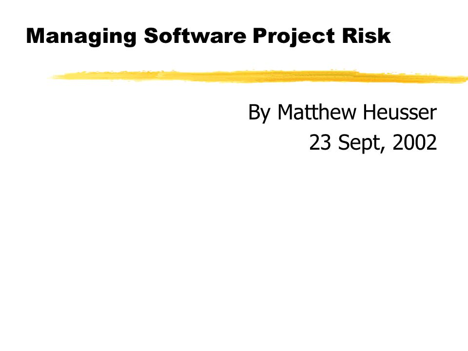 Managing Software Project Risk By Matthew Heusser 23 Sept, 2002