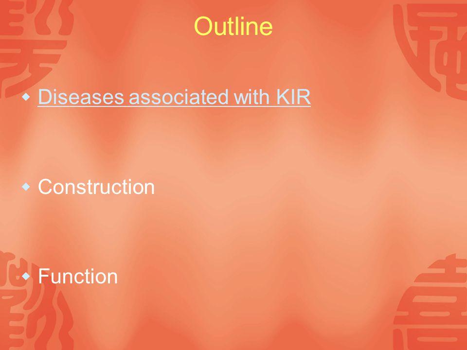 Outline  Diseases associated with KIR Diseases associated with KIR  Construction  Function