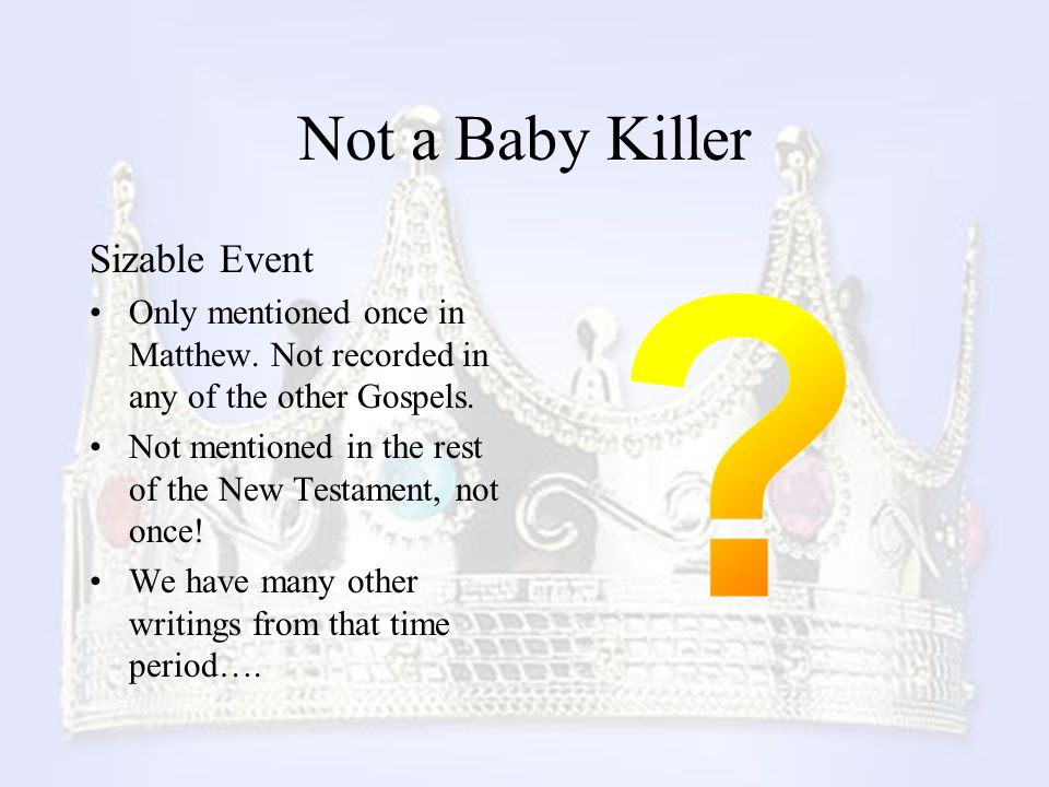 Not a Baby Killer Sizable Event Only mentioned once in Matthew.