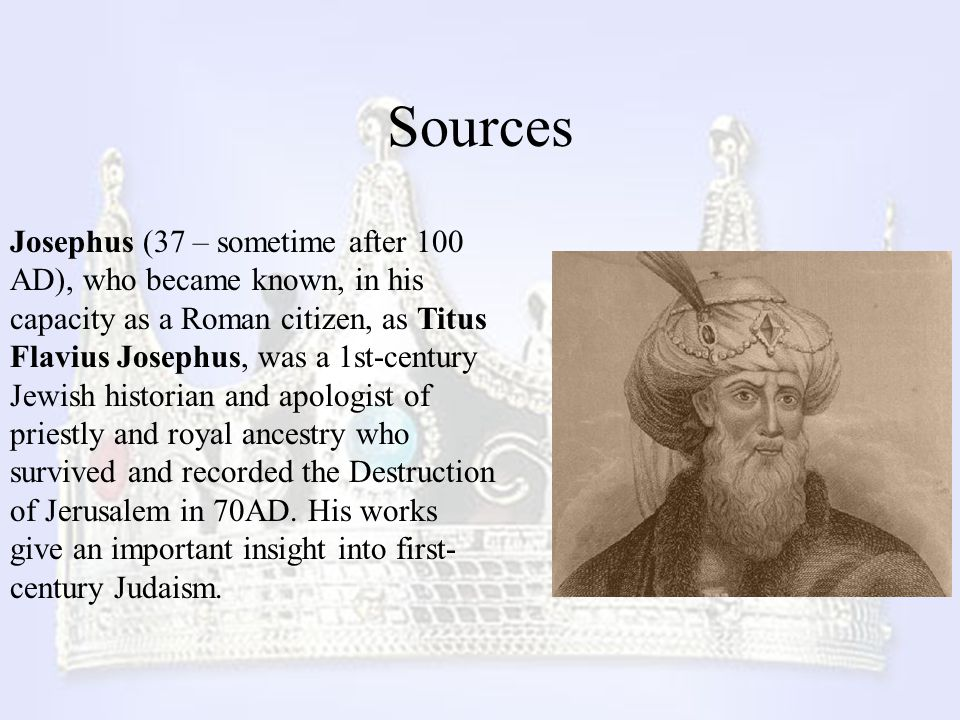 Sources Josephus (37 – sometime after 100 AD), who became known, in his capacity as a Roman citizen, as Titus Flavius Josephus, was a 1st-century Jewi