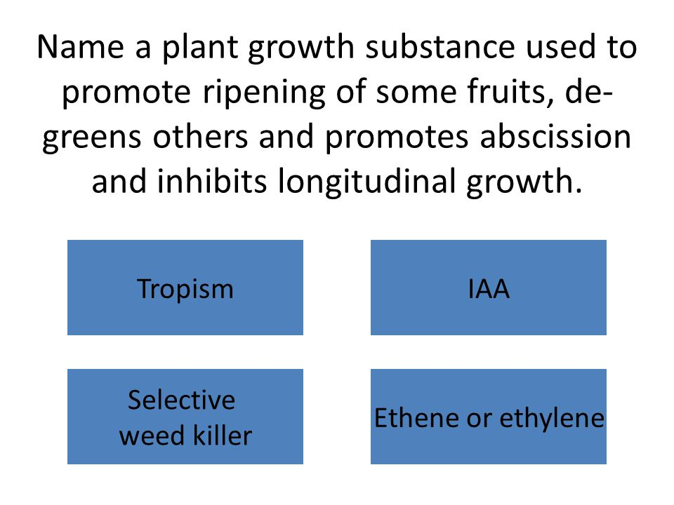 Name a plant growth substance used to promote ripening of some fruits, de- greens others and promotes abscission and inhibits longitudinal growth.