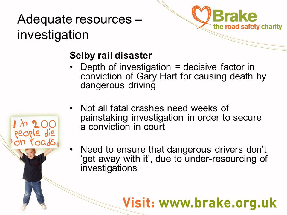 Adequate resources – investigation Selby rail disaster Depth of investigation = decisive factor in conviction of Gary Hart for causing death by danger